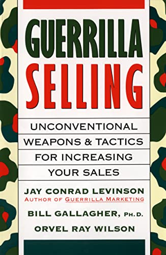 Guerrilla Selling: Unconventional Weapons and Tactics for: Wilson, Orvel Ray;