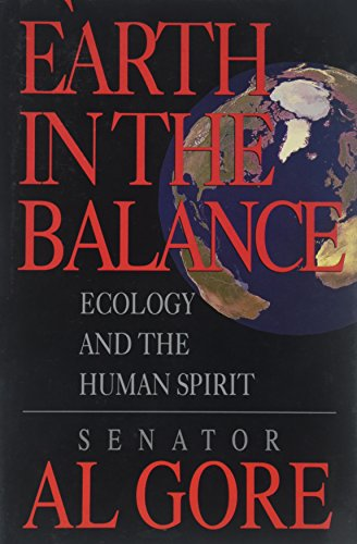 Earth In The Balance - Ecology And The Human Spirit: Gore, Al.
