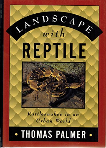 LANDSCAPE WITH REPTILE : Rattlesnakes in an Urban World: Palmer, Thomas
