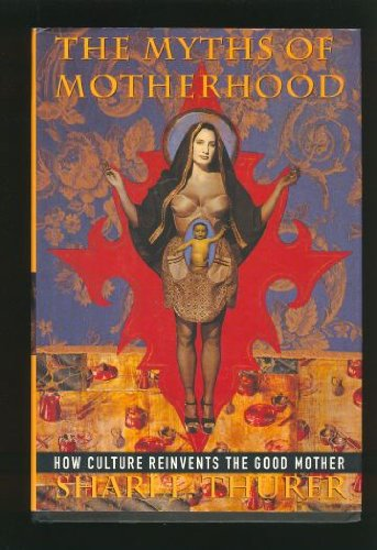 9780395584156: Myths of Motherhood