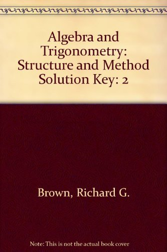 Algebra and Trigonometry: Structure and Method Solution Key (0395585384) by Richard G. Brown; Mary P. Dolciani; Robert H. Sorgenfrey; Robert B. Kane