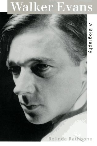 Walker Evans : A Biography: Rathbone, Belinda; Evans, Walker (editor)