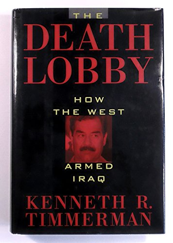 Death Lobby: How the West Armed Iraq: Timmerman, Kenneth R.