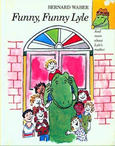 Funny, Funny Lyle (Lyle the Crocodile): Waber, Bernard