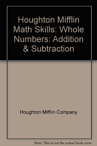 Houghton Mifflin Math Skills: Whole Numbers: Addition & Subtraction: Houghton Mifflin Company