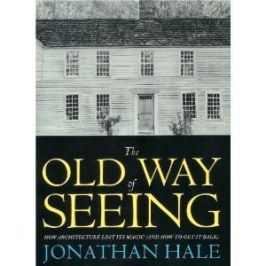 9780395605738: The Old Way of Seeing: How Architecture Lost Its Magic (and How to Get It Back)