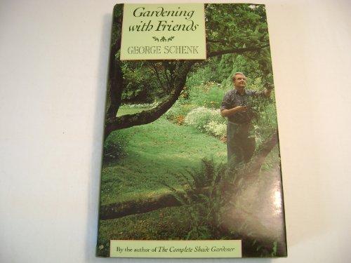 Gardening with Friends: Schenk, George
