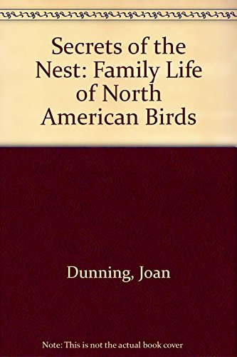 Secrets Of the Nest : The Family Life of North American Birds