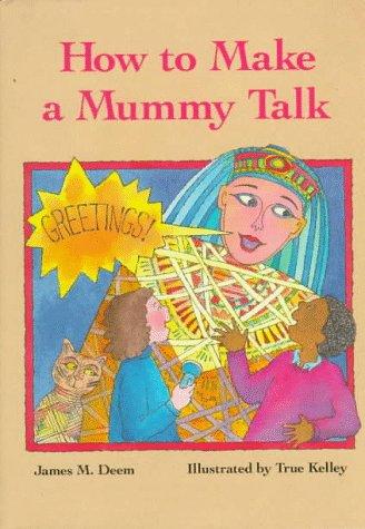 How to Make a Mummy Talk: James M. Deem;
