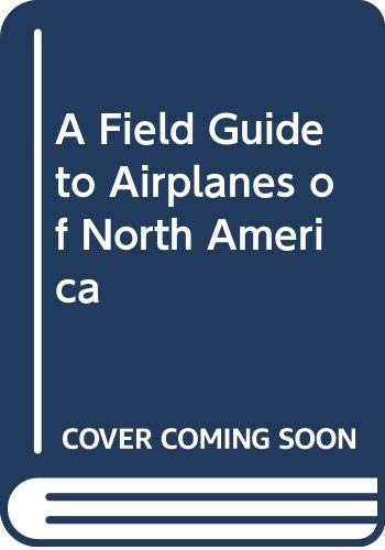 9780395628898: A Field Guide to Airplanes of North America