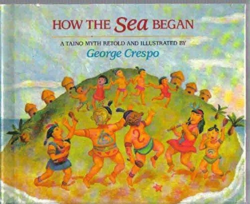 9780395630334: How the Sea Began: A Taino Myth