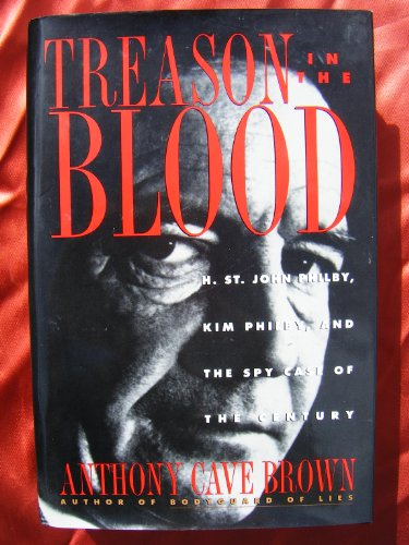 TREASON IN THE BLOOD - H. St. John Philby, Kim Philby, and the Spy Case of the Century.