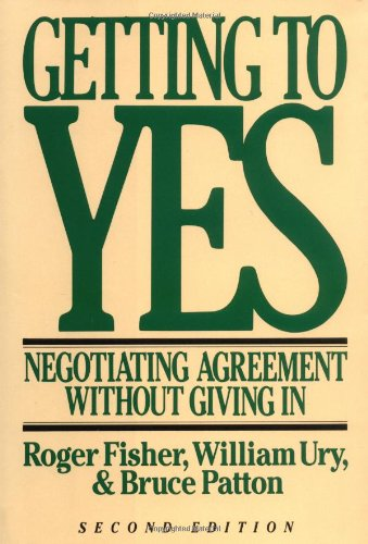 Getting to Yes: Negotiating Agreement Without Giving In: Ury, William L.; Fisher, Roger; Patton, ...