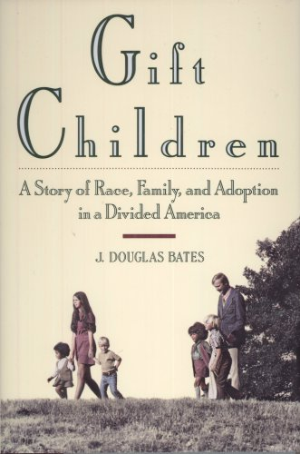 Gift Children: A Story of Race, Family, and Adoption in a Divided America (SIGNED)