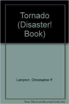 Tornado: A Disaster Book (Disaster! Book): Christopher Lampton