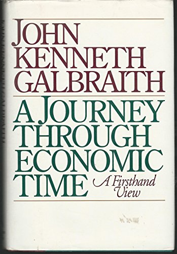 A Journey Through Economic Time: A Firsthand View: Galbraith, John Kenneth