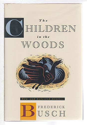 The Children in the Woods (Signed First Edition): Busch, Frederick.