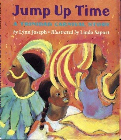 Jump Up Time: A Trinidad Carnival Story: Joseph, Lynn