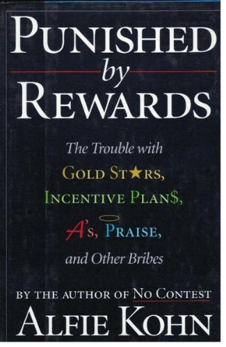 9780395650288: Punished by Rewards: The Trouble with Gold Stars, Incentive Plans, a's, Praise, and Other Bribes