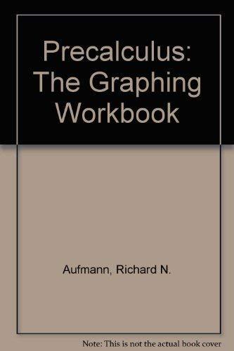 Precalculus: The Graphing Workbook (9780395659410) by Richard N. Aufmann; Vernon C. Barker; Richard D. Nation