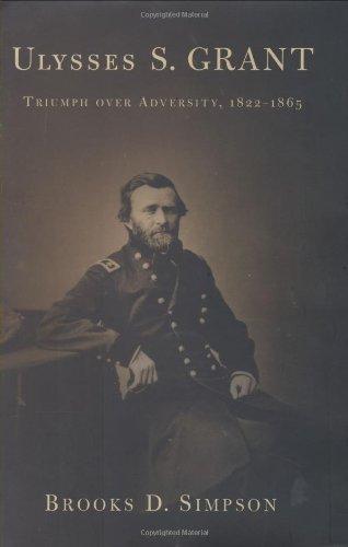 Ulysses S. Grant: Triumph Over Adversity, 1822-1865: Simpson, Brooks D.