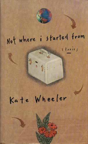 NOT WHERE I STARTED FROM: Wheeler, Kate