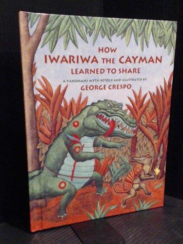 9780395671627: How Iwariwa the Cayman Learned to Share: A Yanomami Myth