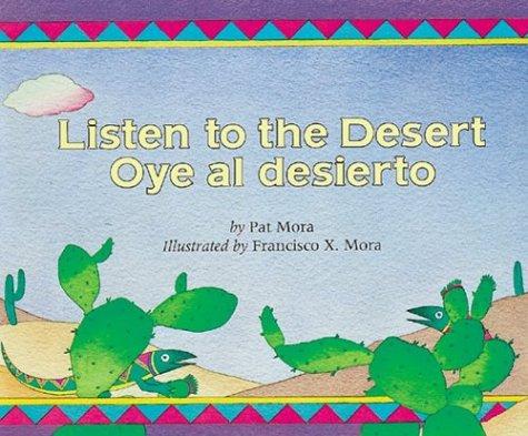 Listen to the Desert/Oye Al Desierto: Pat Mora; Francisco X. Mora