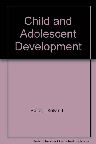 Child and Adolescent Development: Seifert, Kelvin L.;