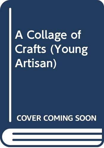 9780395683774: COLLAGE OF CRAFTS CL (Young Artisan)