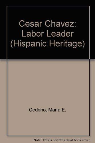 Cesar Chavez: Labor Leader (Hispanic Heritage): Maria E. Cedeno