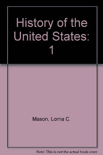 History of the United States: Beginnings to 1877: Mason, Lorna C.