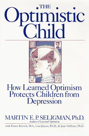 9780395693803: The Optimistic Child: How Learned Optimism Protects Children from Depression
