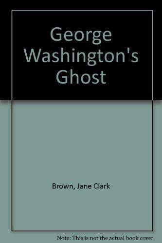 George Washington's Ghost: Brown, Jane Clark
