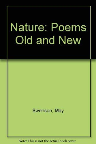 Nature: Poems Old and New: Swenson, May