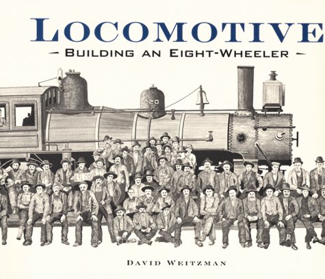 Locomotive: Building an Eight-Wheeler (0395696879) by Weitzman, David L.