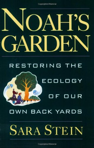 Noah's Garden: Restoring the Ecology of Our Own Backyards (0395709407) by Sara Stein