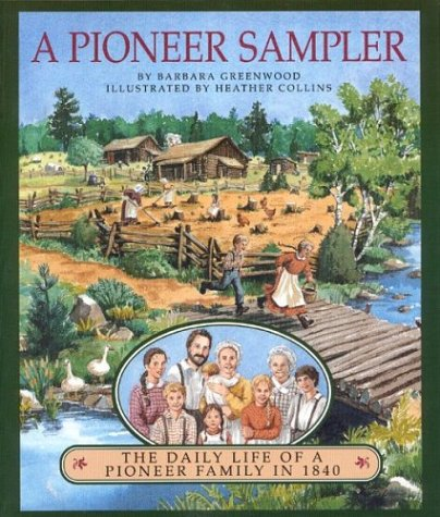 9780395715406: A Pioneer Sampler: The Daily Life of a Pioneer Family in 1840