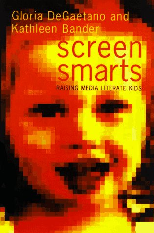 Screen Smarts: Raising Media-Literate Kids (0395715504) by Gloria Degaetano; Kathleen Bander