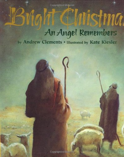 Bright Christmas: An Angel Remembers: Andrew Clements