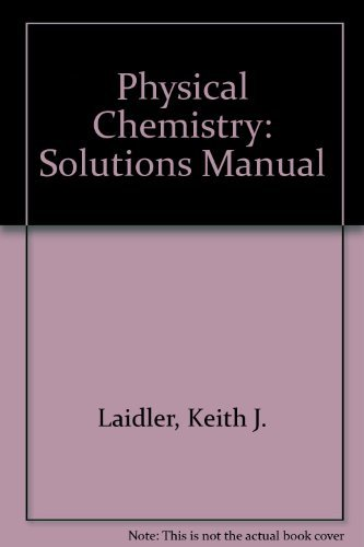 Physical Chemistry: Solutions Manual: Keith J. Laidler;