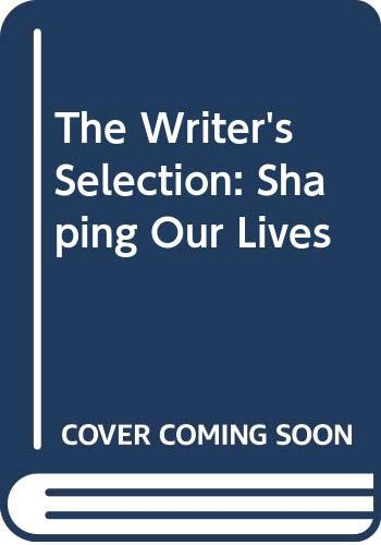9780395728215: The Writer's Selection: Shaping Our Lives