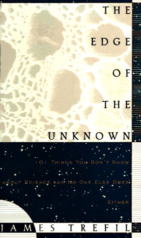 The Edge Of The Unknown: 101 Things You Don't Know About Science and No One Else Does Either