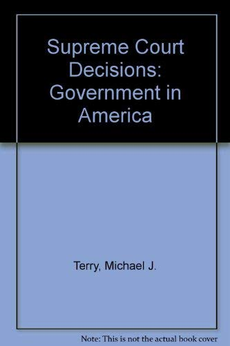Supreme Court Decisions: Government in America: Michael J. Terry