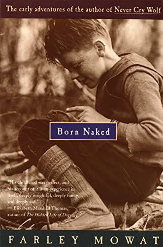 Born Naked: The Early Adventures of the Author of Never Cry Wolf (0395735289) by Farley Mowat