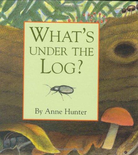 What's Under the Log? (Hidden Life): Hunter, Anne
