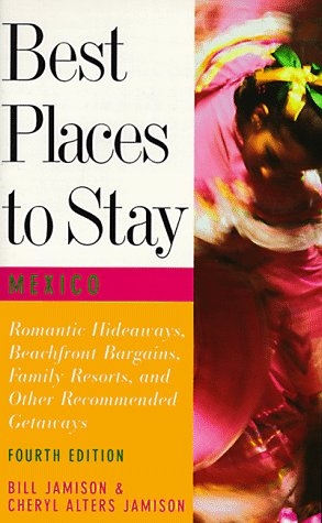 Best Places to Stay in Mexico: Fourth Edition (9780395763384) by Bill Jamison; Cheryl Alters Jamison