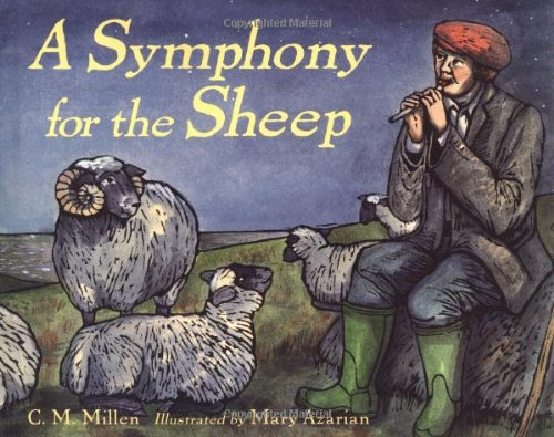 A Symphony for the Sheep: C. M. Millen, Illustrated By Mary Azarian