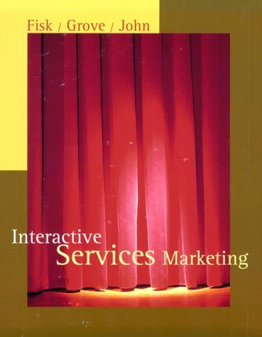 Interactive Services Marketing: Fisk, Raymond P.; Grove, Stephen J.; John, Joby
