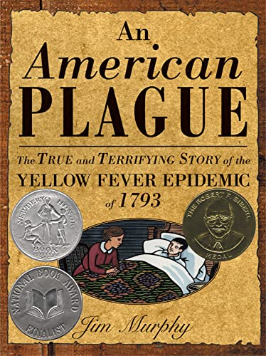 An American Plague: The True and Terrifying Story of the Yellow Fever Epidemic of 1793 (Newbery H...